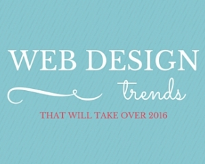 Web Design Trends That Will Take Over 2016